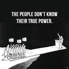 They are only powerful because we gave our power to them. All we have to do is reclaim our power-It's ours anyway.